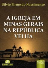 Capa do livro: Igreja em Minas Gerais na República Velha, A, Sílvio Firmo do Nascimento