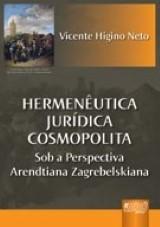Capa do livro: Hermen�utica Jur�dica Cosmopolita - Sob a Perspectiva Arendtiana Zagrebelskiana, Vicente Higino Neto