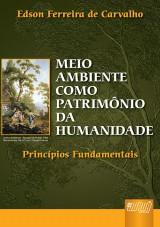 Capa do livro: Meio Ambiente como Patrimônio da Humanidade, Edson Ferreira de Carvalho