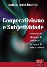 Capa do livro: Cooperativismo e Subjetividade - Um Estudo das Dimens�es da Autogest�o, do Tempo, e da Cultura Solid�ria, Mariane Lemos Louren�o