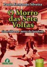 Capa do livro: Morro das Sete Voltas, O - Guerrilha na Serra da Saudade, Paulo Fernando Silveira