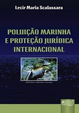 Capa do livro: Polui��o Marinha e Prote��o Jur�dica Internacional, Lecir Maria Scalassara