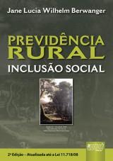 Capa do livro: Previd�ncia Rural - Inclus�o Social - Atualizada At� a Lei 11.718/08, 2� Edi��o - Revista e Atualizada, Jane Lucia Wilhelm Berwanger