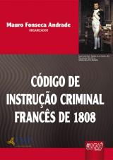 Capa do livro: Código de Instrução Criminal Francês de 1808, Organizador: Mauro Fonseca Andrade