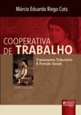 Capa do livro: Cooperativa de Trabalho - Tratamento Tribut�rio & Fun��o Social, Ano 2007, Tiragem 2008, M�rcio Eduardo Riego Cots