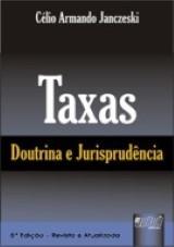 Capa do livro: Taxas - Doutrina e Jurisprudência - 5ª Edição - Revista e Atualizada, Célio Armando Janczeski