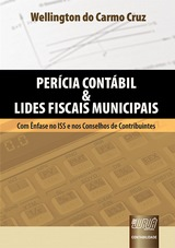 Capa do livro: Per�cia Cont�bil & Lides Fiscais Municipais - Com �nfase no ISS e nos Conselhos de Contribuintes, Wellington do Carmo Cruz