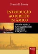 Capa do livro: Introdução ao Direito Islâmico - Evolução Histórica, Aspectos Dogmáticos e Elementos de Inserção Social, Francielli Morêz
