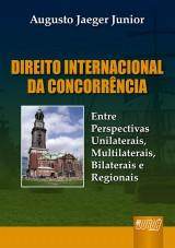 Capa do livro: Direito Internacional da Concorrência - Entre Perspectivas Unilaterais, Multilaterais, Bilaterais e Regionais, Augusto Jaeger Junior