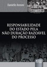Capa do livro: Responsabilidade do Estado pela Não Duração Razoável do Processo, Danielle Annoni