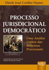 Capa do livro: Processo Jurisdicional Democrático - Uma Análise Crítica das Reformas Processuais, Dierle José Coelho Nunes