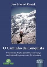 Capa do livro: Caminho da Conquista, O - Uma História de Planejamento, Perseverança e Determinação Rumo ao Cume do Aconcágua, José Manuel Kantek