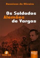Capa do livro: Os Soldados Alem�es de Vargas, Dennison de Oliveira