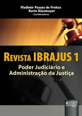 Capa do livro: Revista IBRAJUS - Poder Judiciário e Administração da Justiça, Coordenadores: Vladimir Passos de Freitas e Karin Kässmayer