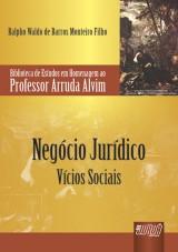 Capa do livro: Negócio Jurídico - Vícios Sociais - Biblioteca de Estudos em Homenagem ao Professor Arruda Alvim, Ralpho Waldo de Barros Monteiro Filho