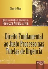 Capa do livro: Direito Fundamental ao Justo Processo nas Tutelas de Urgência, Eduardo Righi