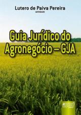 Capa do livro: Guia Jurídico do Agronegócio – GJA, Lutero de Paiva Pereira