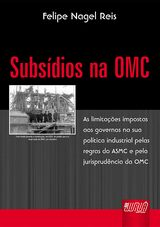 Capa do livro: Subsídios na OMC, Felipe Nagel Reis