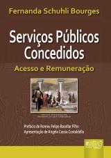 Capa do livro: Serviços Públicos Concedidos - Acesso e Remuneração, Fernanda Schuhli Bourges