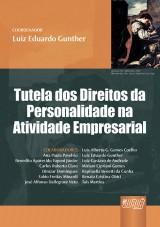 Capa do livro: Tutela dos Direitos da Personalidade na Atividade Empresarial, Coordenador: Luiz Eduardo Gunther