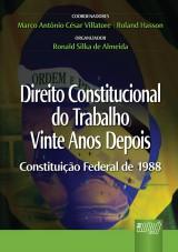 Capa do livro: Direito Constitucional do Trabalho Vinte Anos Depois Constituição Federal de 1988, Coordenadores: Marco Antônio Villatore e Roland Hasson