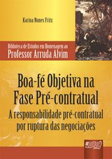 Capa do livro: Boa-F� Objetiva na Fase Pr�-Contratual - A Responsabilidade Pr�-Contratual por Ruptura das Negocia��es, Karina Nunes Fritz