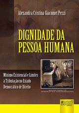 Capa do livro: Dignidade da Pessoa Humana - Mínimo Existencial e Limites à Tributação no Estado Democrático de Direito, Alexandra Cristiana Giacomet Pezzi