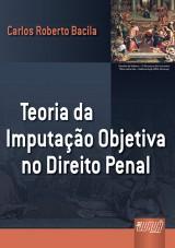 Capa do livro: Teoria da Imputação Objetiva no Direito Penal, Carlos Roberto Bacila