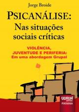 Capa do livro: Psican�lise: Nas Situa��es Sociais Cr�ticas - Viol�ncia, Juventude e Periferia: Uma Abordagem Grupal, Jorge Broide