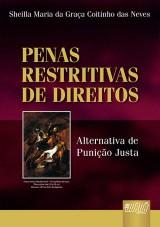 Capa do livro: Penas Restritivas de Direitos - Alternativas de Punição Justa dos Fins das Penas Restritivas, Sheilla Maria da Graça Coitinho da Neves
