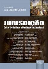 Capa do livro: Jurisdição - Crise, Efetividade e Plenitude Institucional - VOLUME I, Coordenador: Luiz Eduardo Gunther