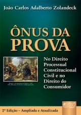 Capa do livro: Ônus da Prova - No Direito Processual Constitucional Civil e no Direito do Consumidor, João Carlos Adalberto Zolandeck
