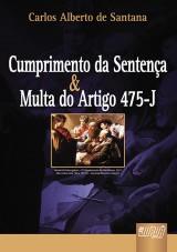 Capa do livro: Cumprimento de Sentença & Multa do Artigo 475-J, Carlos Alberto de Santana