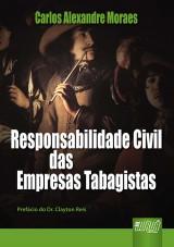 Capa do livro: Responsabilidade Civil das Empresas Tabagistas - Prefácio Dr. Clayton Reis, Carlos Alexandre Moraes