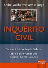 Capa do livro: Inquérito Civil - Contraditório e Ampla Defesa. Sobre a Efetividade dos Princípios Constitucionais, André Guilherme Lemos Jorge