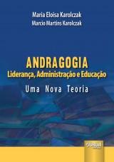 Capa do livro: Andragogia - Liderança, Administração e Educação - Uma Nova Teoria, Maria Eloisa Karolczak e Marcio Karolczak