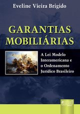 Capa do livro: Garantias Mobiliárias - A Lei Modelo Interamericana e o Ordenamento Jurídico Brasileiro, Eveline Vieira Brigido