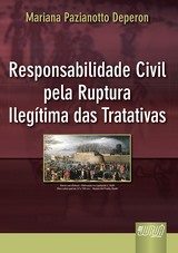 Capa do livro: Responsabilidade Civil pela Ruptura Ileg�tima das Tratativas, Mariana Pazianotto Deperon