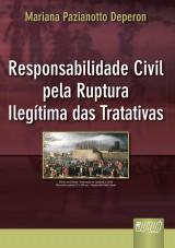 Capa do livro: Responsabilidade Civil pela Ruptura Ilegítima das Tratativas, Mariana Pazianotto Deperon