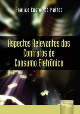 Capa do livro: Aspectos Relevantes dos Contratos de Consumo Eletr�nicos, Analice Castor de Mattos