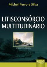 Capa do livro: Litisconsórcio Multitudinário, Michel Ferro e Silva