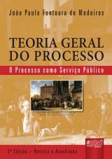 Capa do livro: Teoria Geral do Processo - O Processo como Serviço Público - Cartonado, João Paulo Fontoura de Medeiros