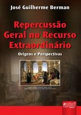 Capa do livro: Repercuss�o Geral no Recurso Extraordin�rio - Origens e Perspectivas, Jos� Guilherme Berman