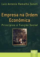 Capa do livro: Empresa na Ordem Econômica - Princípios e Função Social, Luiz Antonio Ramalho Zanoti