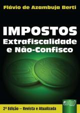 Capa do livro: Impostos - Extrafiscalidade e Não-Confisco, Flávio de Azambuja Berti