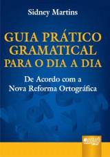 Capa do livro: Guia Pr�tico Gramatical para o Dia a Dia - De Acordo com a Nova Reforma Ortogr�fica, Sidney Martins