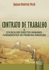 Capa do livro: Contrato de Trabalho & a Eficácia dos Direitos Humanos Fundamentais de Primeira Dimensão, Ipojucan Demétrius Vecchi