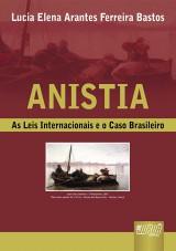 Capa do livro: Anistia - As Leis Internacionais e o Caso Brasileiro, Lucia Elena Arantes Ferreira Bastos
