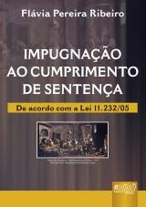 Capa do livro: Impugnação ao Cumprimento de Sentença - De Acordo com a Lei 11.232/05, Flávia Pereira Ribeiro
