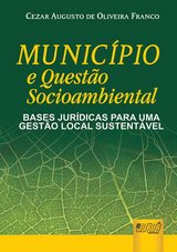 Capa do livro: Município e Questão Socioambiental - Bases Jurídicas para uma Gestão Local Sustentável, Cezar Augusto Oliveira Franco